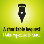 A charitable bequest. I take my cause to heart.